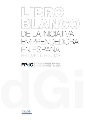 Llibre blanc de la iniciativa emprenedora a Espanya - Resum executiu (Fundació Princep de Girona)